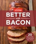 America's Test Kitchen Better With Bacon - 20 Bacon-Loaded Recipes ebook by