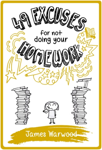 49 Excuses for Not Doing Your Homework ebook by James Warwood
