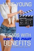 Friends With Way Too Many Benefits (Friends With Benefits Series (Book 5)) ebook by Luke Young
