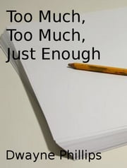 Too Much, Too Much, Just Enough ebook by Dwayne Phillips