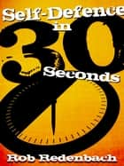 Self-Defence in 30 Seconds ebook by Rob Redenbach,Robert Redenbach