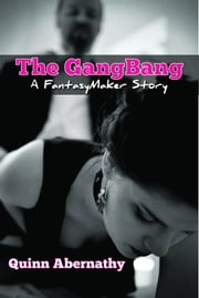 The Gangbang: A FantasyMaker Story ebook by Quinn Abernathy