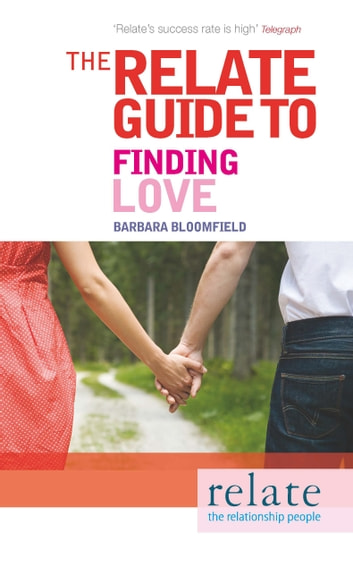 The Relate Guide to Finding Love eBook by Barbara Bloomfield,Relate