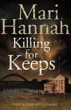 Killing for Keeps: A DCI Kate Daniels Novel 5 ebook by Mari Hannah