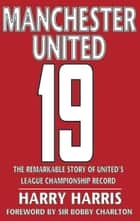Manchester United: 19 ebook by Harry Harris