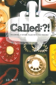 Called: Following a Future Filled with the Possible ebook by John David Walt