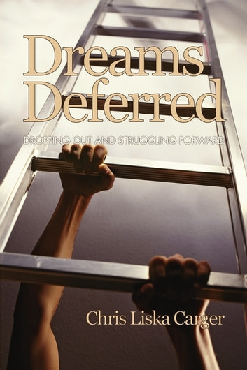 Dreams Deferred - Dropping Out and Struggling Forward ebook by Chris Liska Carger