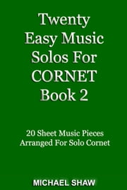 Twenty Easy Music Solos For Cornet Book 2 ebook by Michael Shaw
