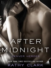 After Midnight - A Denver Heroes Novel ebook by Kathy Clark