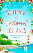 Summer at Coastguard Cottages: A feel-good holiday read ebook by Jennifer Bohnet