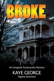 Broke: An Imogene Duckworthy Mystery ebook by Kaye George