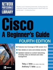 Cisco: A Beginner's Guide, Fourth Edition - A Beginner's Guide, Fourth Edition ebook by Toby Velte,Anthony Velte