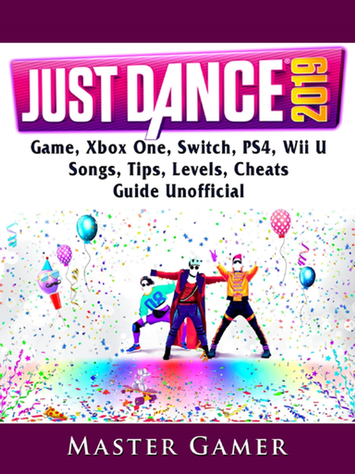 Just Dance 2019 Game, Xbox One, Switch, PS4, Wii U, Songs, Tips, Levels,  Cheats, Guide Unofficial ebook by Master Gamer - Rakuten Kobo