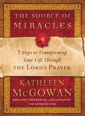 The Source of Miracles - 7 Steps to Transforming Your Life through the Lord's Prayer ebook by Kathleen McGowan