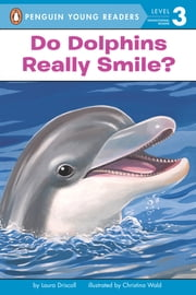 Do Dolphins Really Smile? ebook by Laura Driscoll,Christina Wald,Avery Briggs