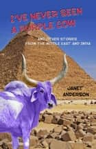 I've Never Seen a Purple Cow ebook by Janet Anderson