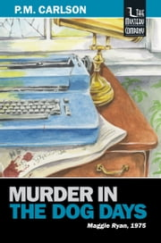 Murder in the Dog Days - Maggie Ryan, 1975 ebook by P.M. Carlson