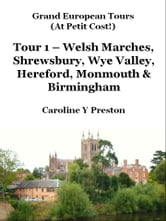 Grand Tours: Tour 1 - Welsh Marches, Shrewsbury, Wye Valley, Hereford, Monmouth & Birmingham ebook by Caroline  Y Preston