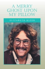 A Merry Ghost Upon My Pillow ebook by Elizabeth Kizer