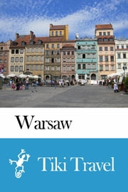 Warsaw (Poland) Travel Guide - Tiki Travel ebook by Tiki Travel
