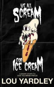 We All Scream for Ice Cream ebook by Lou Yardley