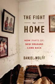 The Fight for Home - How (Parts of) New Orleans Came Back ebook by Daniel Wolff