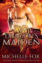 Dragon's Maiden: Highland Dragon Romance ebook by Michelle Fox