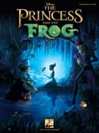 The Princess and the Frog (Songbook) ebook by Randy Newman