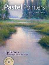 Pastel Pointers: Top 100 Secrets for Beautiful Paintings ebook by McKinley, Richard
