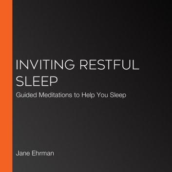 Inviting Restful Sleep - Guided meditations to enable deep and meaningful sleep audiobook by Jane Ehrman