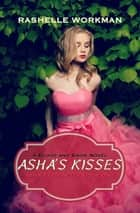 Asha's Kisses ebook by RaShelle Workman