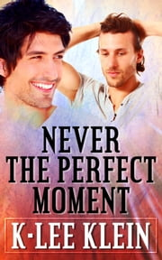 Never The Perfect Moment ebook by K-lee Klein