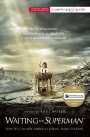 "Waiting for ""SUPERMAN"" - How We Can Save America's Failing Public Schools ebook by Participant Media,Karl Weber"
