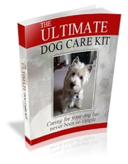 Ultimate Dog Care Kit ebook by Anonymous