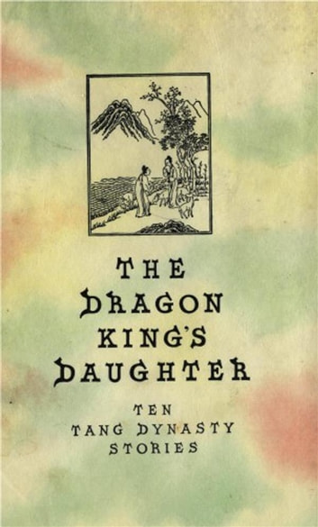 The Dragon King's Daughter - Ten Tang Dynasty Stories ebook by Gladys Yang