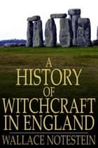 A History of Witchcraft in England ebook by Wallace Notestein