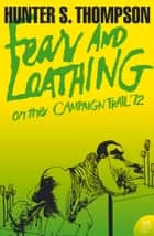 Fear and Loathing on the Campaign Trail '72 (Harper Perennial Modern Classics) ebook by Hunter S. Thompson
