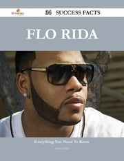 Flo Rida 34 Success Facts - Everything you need to know about Flo Rida ebook by Larry Hahn