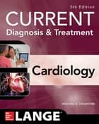 Current Diagnosis and Treatment Cardiology, Fifth Edition ebook by Michael H. Crawford