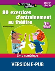 80 exercices entraînement au théâtre - Adultes / Séniors ebook by Kobo.Web.Store.Products.Fields.ContributorFieldViewModel