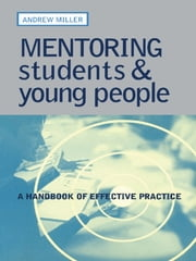 Mentoring Students and Young People - A Handbook of Effective Practice ebook by Andrew Miller
