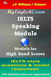 IELTS Speaking Module: Model Responses for High Band Scores ebook by J.P. Williams