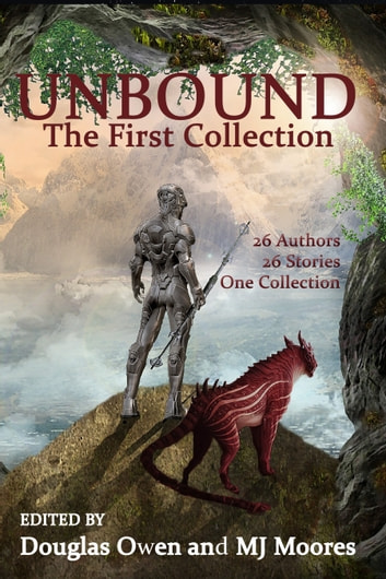 UNBOUND - The First Collection ebook by Douglas Owen,MJ Moores,Sarina Dorie,Noel Daniels,Dorian DeWeerd,Rhett Craig Bruno,Derrick Boden,Daniel Powell,Clint Spivey,Lee Clark Zumpe,Dale L. Sproule,Sally McBride,Barry Charman,Philip Bran Hall,M. M. Pryor,M.C. Tuggle,KT Wagner,Caroline Furlong,Grant Skelton,Rob Rowntree,Robin Pond,Dave Steinman,Steven Fritz,N. L. Sweeney,Sharon Kae Reamer,A.A. Jankiewicz