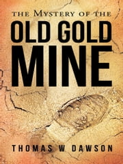 The Mystery of the Old Gold Mine ebook by Thomas W  Dawson