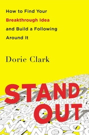 Stand Out - How to Find Your Breakthrough Idea and Build a Following Around It ebook by Dorie Clark