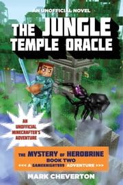 The Jungle Temple Oracle - The Mystery of Herobrine: Book Two: A Gameknight999 Adventure: An Unofficial Minecrafter's Adventure ebook by Mark Cheverton