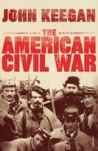 The American Civil War ebook by John Keegan