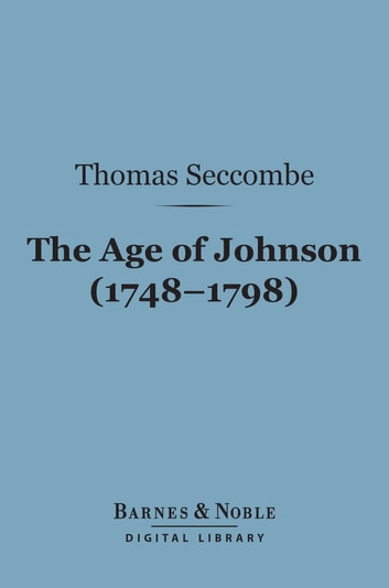 The Age of Johnson (1748-1798) (Barnes & Noble Digital Library) ebook by Thomas Seccombe