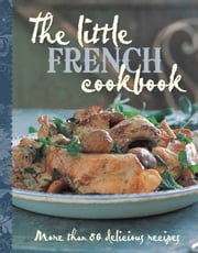 The Little French Cookbook ebook by Murdoch Books Test Kitchen