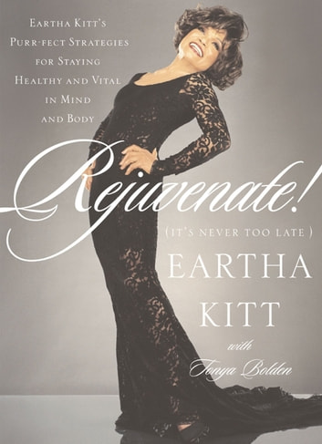Rejuvenate! - (It's Never Too Late) ebook by Eartha Kitt